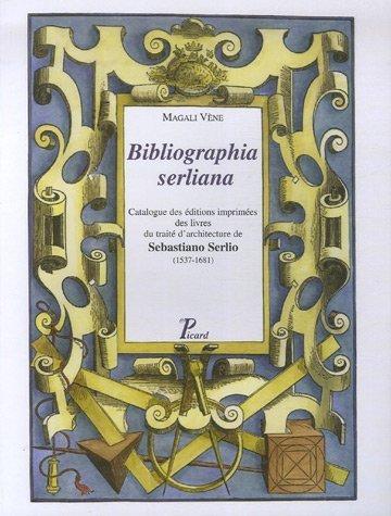 Bibliographia serliana : Catalogue des ditions imprimes des livres du trait d'architecture de Sebastiano Serlio (1537-1681) de Magali Vne (1 janvier 2006) Broch