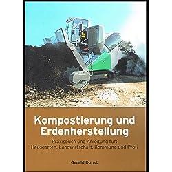 Kompostierung und Erdenherstellung: Praxisbuch und Anleitung für Hausgarten, Landwirtschaft, Kommune und Profi