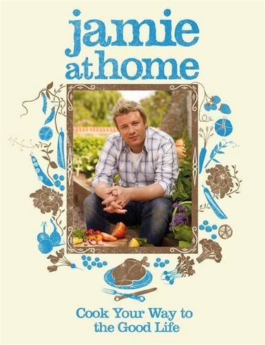 Jamie at Home: Cook Your Way to the Good Life by J...