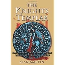 The Knights Templar: The History and Myths of the Legendary Military Order by Sean Martin (2004-11-20)