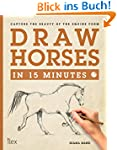 Draw Horses in 15 Minutes: Capture th...