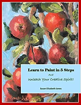 Learn to Paint in 5 Steps: And Unleash Your Creative Spirit! (Creative Spirits Book 1) (English Edition) par [Jones, Susan Elizabeth]