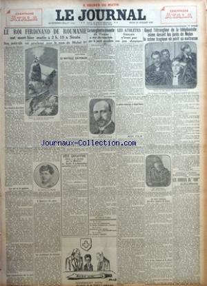 JOURNAL (LE) [No 12695] du 21/07/1927 - LE ROI FERDINAND DE ROUMANIE EST MORT HIER MATIN A 2 H. 15 A SINAIA - SON PETIT-FILS EST PROCLAME SOUS LE NOM DE MICHEL IER PAR SAINT-BRICE - LE NOUVEAU SOUVERAIN - LA SANGLANTE EMEUTE DE VIENNE A ETE DECLENCHEE PAR LE PARTI SOCIALISTE - LES ATHLETES FRANCAIS N'IRONT PAS AU JEUX OLYMPIQUES - LA POLICE RECHERCHE LE DEPUTE MARTY - GUYOT L'ETRANGLEUR DE LA TELEPHONISTE MIME DEVANT LES JURES DE MELUN LA SCENE TRAGIQUE OU PERIT SA MAITRESSE - APRES LA GRANDE R par Collectif