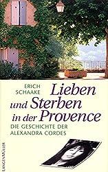 Lieben und Sterben in der Provence: Das Leben der Alexandra Cordes