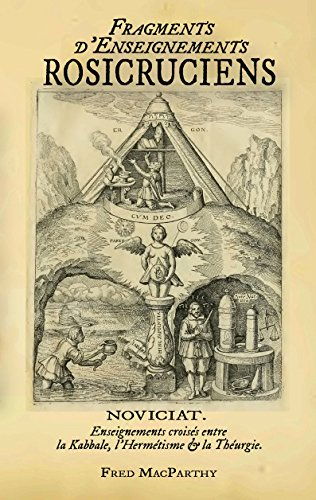 Fragments d'Enseignements Rosicruciens, Enseignements Croisés Entre Kabbale, Hermetisme Theurgie par Fred Macparthy