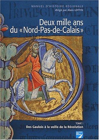 Deux mille ans du Nord-Pas-de-Calais : Tome 1, Des Gaulois à la veille de la Révolution par Pierre Leman