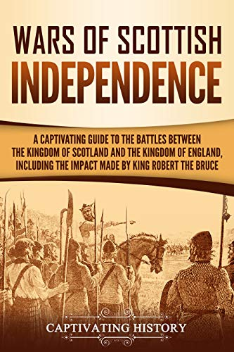 Epub Descargar Wars of Scottish Independence: A Captivating Guide to the Battles Between the Kingdom of Scotland and the Kingdom of England, Including the Impact Made by King Robert the Bruce