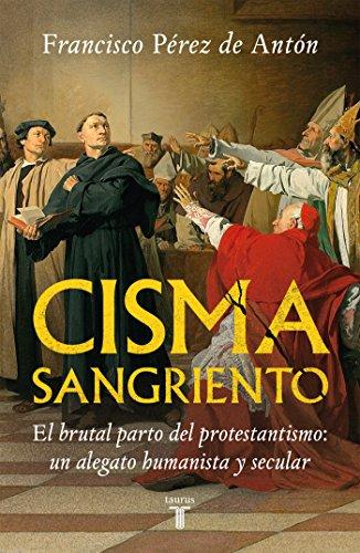Cisma sangriento: El brutal parto del protestantismo: un alegato humanista y secular