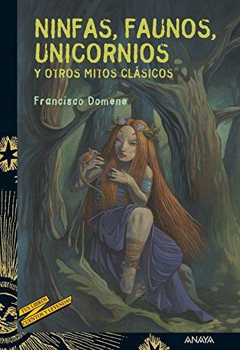 Ninfas, faunos, unicornios y otros mitos clásicos (Literatura Juvenil (A Partir De 12 Años) - Cuentos Y Leyendas) por Francisco Domene