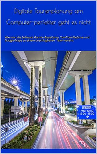Digitale Tourenplanung am Computer-perfekter geht es nicht: Wie man die Software Garmin-BaseCamp, TomTom-MyDrive und Google-Maps zu einem unschlagbaren Team vereint.