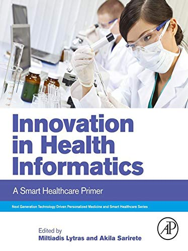 innovation in health informatics: a smart healthcare primer (next generation technology driven personalized medicine and smart healthcare) (english edition)