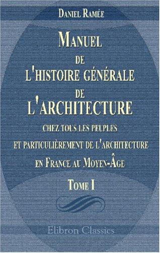 Manuel de l'histoire générale de l'architecture chez tous les peuples, et particulièrement de l'architecture en France au Moyen-Âge: Tome 1: Antiquité