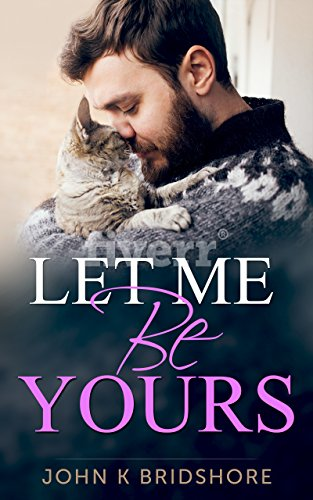 Let Me Be Yours: Gay Romance