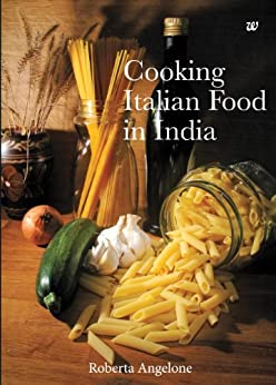 COOKING ITALIAN FOOD IN INDIA by [ANGELONE, ROBERTA]