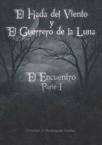 El Guerrero de la Luna y el Hada del Viento: El Encuentro por Christian Daniel Rodriguez Nuñez