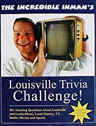 The Incredible Inman's Louisville Trivia Challenge! by David Inman (2003-01-15)