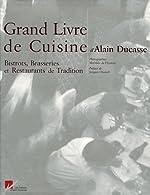 Le Grand Livre de Cuisine d'Alain Ducasse - Bistrots, Brasseries et Restaurants de Tradition de Alain Ducasse