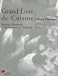 Le Grand Livre de Cuisine d'Alain Ducasse : Bistrots, Brasseries et Restaurants de Tradition