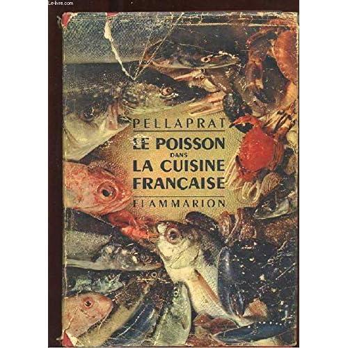 LE POISSON DANS LA CUISINE FRANCAISE. 520 RECETTES. 80 GRAVURES EN NOIR. 8 HORS TEXTE EN COULEURS