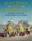 Mad Dogs and Englishmen: A Grand Tour of the British Empire at its Height
