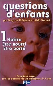 Questions d'enfants - Vol.1 : Naître, être nourri, être porté [VHS]