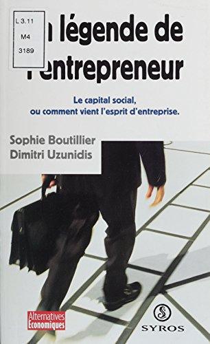 La légende de l'entrepreneur: Le capital social, comment vient  l'esprit d'entreprise (ALTERNATIVES) par Sophie Boutillier