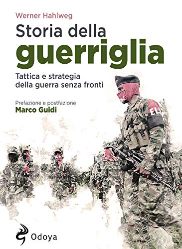 Storia della guerriglia. Tattica e strategia della guerra senza fronti