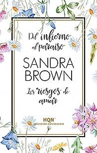 Del infierno al paraíso; Los riesgos de amar par Sandra Brown