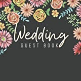 Wedding Guest Book: Beautifully Designed To Commemorate Wedding Details & Guest Sign In Special Thoughts & Wishes An Essential Wedding Keepsake Beautiful Dark Floral
