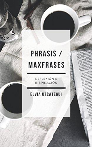 Phrasis/Maxfrases: Reflexión e Inspiración por Elvia  Uzcátegui