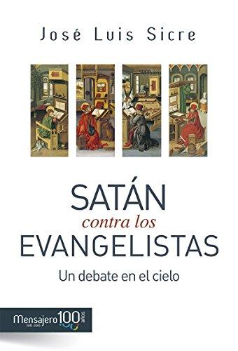 SATÁN CONTRA LOS EVANGELISTAS. Un debate en el cielo (Biblia) por JOSÉ LUIS SICRE