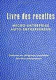 Livre des recettes  Micro-Entreprise, Auto-Entrepreneur: Livre Journal des Recettes-Dépenses auto-entrepreneurs, micro-entrepreneurs, associations et professions libérales...