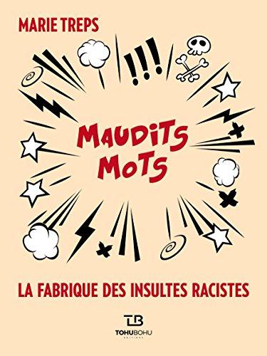 Maudits Mots: La fabrique des insultes racistes par Marie Treps