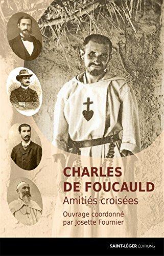 Charles de Foucauld : Amitiés croisées par Josette Fournier