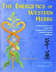 The Energetics of Western Herbs: A Materia Medica Integrating Western and Oriental Herbal Medicine Traditions: 001