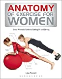 Anatomy of Exercise for Women: Every Woman's Guide to Getting Fit and Strong