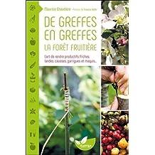 De greffes en greffes, la forêt fruitière : L'art de rendre productifs friches, landes, causses, garrigues et maquis...