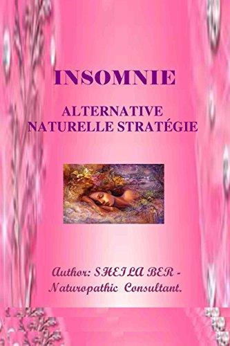 INSOMNIE -  ALTERNATIVE NATURELLE STRATÉGIE.  Écrit par SHEILA BER.: In FRENCH Edition.