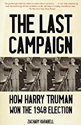 The Last Campaign: How Harry Truman Won the 1948 Election (Vintage)