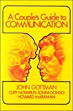 A Couples Guide to Communication 1st (first) Edition by John Gottman, Cliff Notarius, Jonni Gonso, Howard Markman publis
