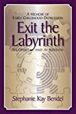 Exit the Labyrinth: A Memoir of Early Childhood Depression Its Onset and Aftermath