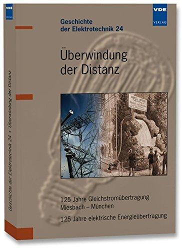 Überwindung der Distanz: 125 Jahre Gleichstromübertragung Miesbach - München / 125 Jahre elektrische Energieübertragung (Geschichte der Elektrotechnik)