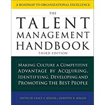 The Talent Management Handbook, Third Edition: Creating a Sustainable Competitive Advantage by Selecting, Developing, and Promoting the Best People