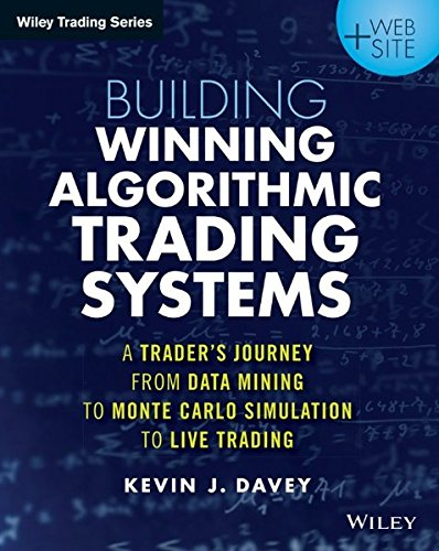 Building Algorithmic Trading Systems: A Trader's Journey from Data Mining to Monte Carlo Simulation to Live Trading + Website (Wiley Trading)