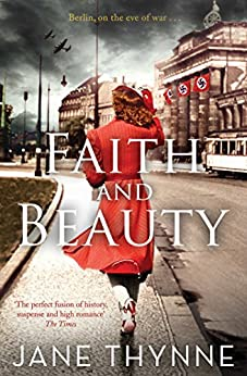 Faith and Beauty: A captivating novel of intrigue and survival in pre-war Berlin (Clara Vine Book 4) by [Thynne, Jane]