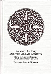 Arabic, Islam, and the Allah Lexicon: How Language Shapes Our Conception of God by John Morrow (Editor), Barbara Castleton (Editor), Luis Alberto Vittor (Editor) (1-Jul-2006) Hardcover