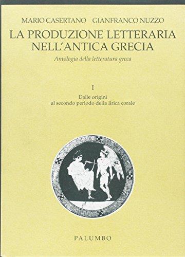 La produzione letteraria nell'antica Grecia. Antologia della letteratura greca. Per il Liceo classico: 1