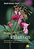 Wandernde Pflanzen: Neophyten, die stillen Eroberer - Ethnobotanik, Heilkunde und Anwendungen - Wolf-Dieter Storl