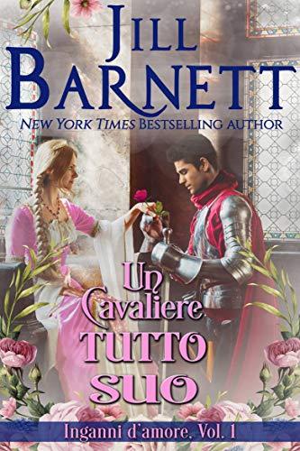 Un cavaliere tutto suo: Ha solo una settimana per corteggiarla e conquistarla (Inganni d'amore Vol. 1) di [Barnett, Jill]