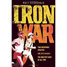 Iron War: Two Incredible Athletes. One Epic Rivalry. The Greatest Race of All Time by Matt Fitzgerald (2012-01-05)